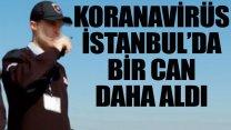İstanbul'da 45 yaşındaki güvenlik görevlisi koronavirüsten hayatını kaybetti